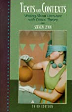 Texts and Contexts Writing About Literature with Critical Theory by Steven Lynn