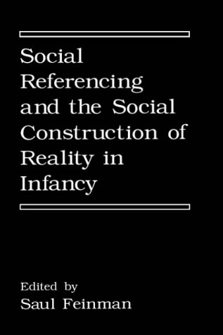 Social Referencing and the Social Construction of Reality in Infancy (Plenum Chemical Engineering Series)