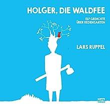 Holger, die Waldfee: Elf Gedichte über Redensarten (       ungekürzt) von Lars Ruppel Gesprochen von: Lars Ruppel