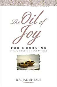 The Oil of Joy for Mourning Jan Sheble