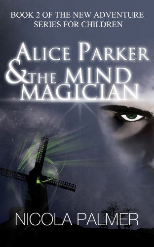 Nicola Palmer - Alice Parker and the Mind Magician (Book 2 of the new adventure series for children) (Alice Parker's Adventures)