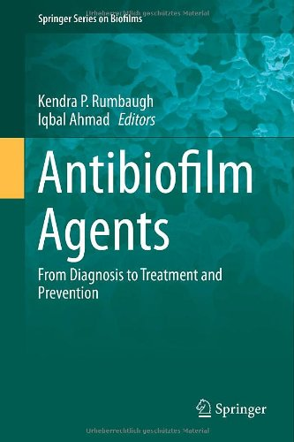 Antibiofilm Agents: From Diagnosis To Treatment And Prevention (Springer Series On Biofilms)