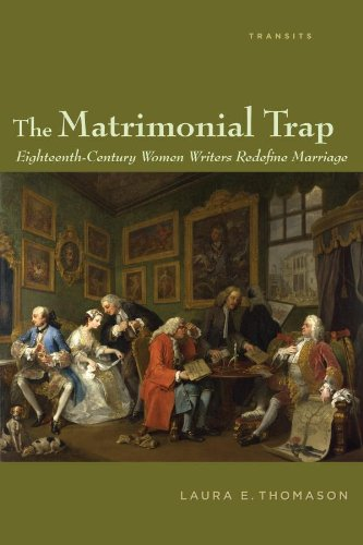Laura E. Thomason - The Matrimonial Trap: Eighteenth-Century Women Writers Redefine Marriage (Transits: Literature, Thought & Culture, 1650-1850)