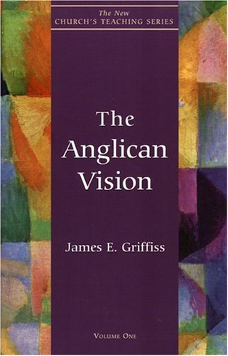 Anglican Vision (The New Church's Teaching Series, V. 1), James E. Griffiss