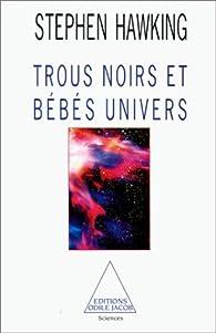 Trous noirs et b�b�s univers et autres essais par Stephen Hawking