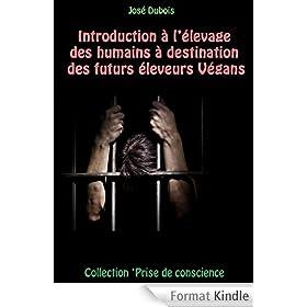 Introduction � l'�levage des humains � destination des futurs �leveurs V�gans (Prise de conscience t. 10)