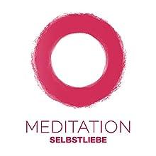 Meditation Selbstliebe: Durch Meditation zu einer gesunden Selbstliebe Hörbuch von Kim Fleckenstein Gesprochen von: Kim Fleckenstein