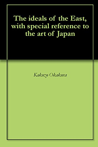Kakuzo Okakura - The ideals of the East, with special reference to the art of Japan