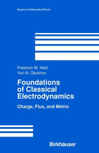 Foundations of Classical Electrodynamics: Charge, Flux, and Metric (Progress in Mathematical Physics)