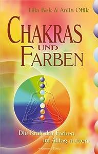 Chakras und Farben. Die Kraft der Farben im Alltag nutzen ...