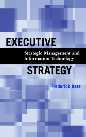 Executive Strategy: Strategic Management and Information Technology