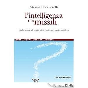L'intelligenza dei missili: L'educazione di oggi tra interiorità ed esteriorizzazione (eMedia books)