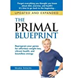 Mark Sisson The Primal Blueprint: Reprogram Your Genes for Effortless Weight Loss, Vibrant Health, and Boundless Energy (Updated, Expanded) Sisson, Mark ( Author ) Jan-14-2012 Paperback