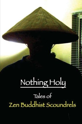 Nothing Holy: Tales of Zen Buddhist Scoundrels