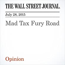 Mad Tax Fury Road (       UNABRIDGED) by The Wall Street Journal Narrated by Ken Borgers