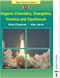 Organic Chemistry, Energetics, Kinetics and Equilibrium (Nelson Advanced Science: Chemistry) (0174482906) by Chapman, Brian
