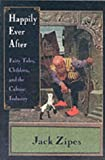 Happily Ever After: Fairy Tales, Children, and the Culture Industry (0415918510) by Zipes, Jack