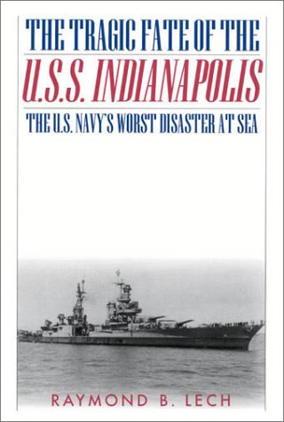 The Tragic Fate of the U.S.S. Indianapolis: The U.S. Navy's Worst Disaster at Sea, Raymond B. Lech