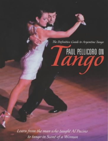 Paul Pellicoro on Tango: The Definitive Guide to Argentinian Tango