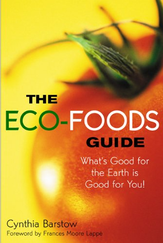 The Eco-Foods Guide: What's Good for the Earth is Good...