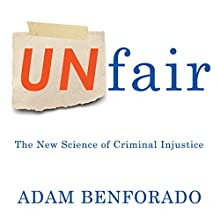 Unfair: The New Science of Criminal Injustice (       UNABRIDGED) by Adam Benforado Narrated by Joe Barrett