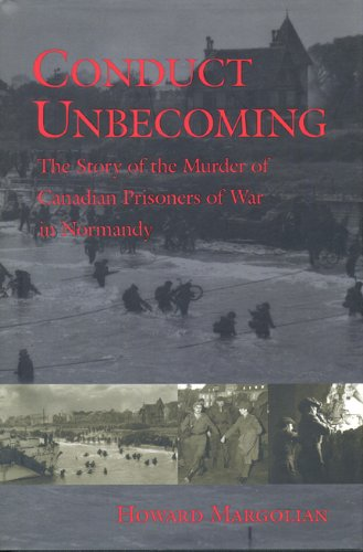 Conduct Unbecoming: The Story of the Murder of Canadian Prisoners of War in Normandy