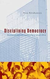 Disciplining Democracy Development Discourse and Good Governance in AfricaRita Abrahamsen