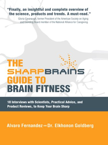 The SharpBrains Guide to Brain Fitness: 18 Interviews with Scientists, Practical Advice, and Product Reviews