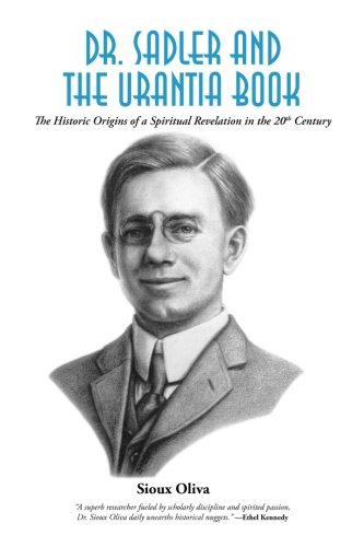 Dr. Sadler and The Urantia Book: A History of a Spiritual Revelation in the 20th Century