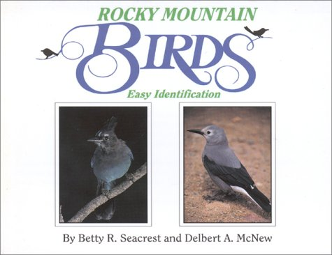 Rocky Mountain Birds: Easy Identification, Betty R. Seacrest, Delbert A. McNew