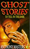 Ghost Stories to Tell in the Dark (0140379142) by Masters, Anthony