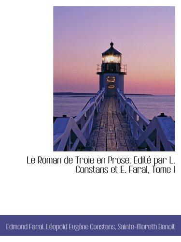 Le Roman de Troie en Prose. Edité par L. Constans et E. Faral, Tome I