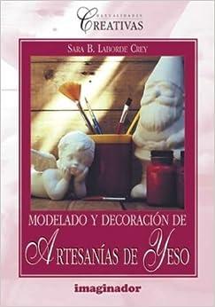 Modelado y decoracion de artesanias en yeso / Modeling and plaster