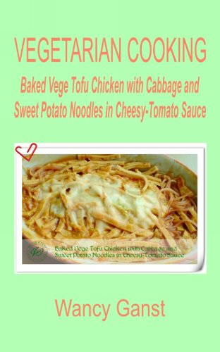Vegetarian Cooking: Baked Vege Tofu Chicken With Cabbage And Sweet Potato Noodles In Cheesy-Tomato Sauce (Vegetarian Cooking - Vege Poultry Book 43) front-488100