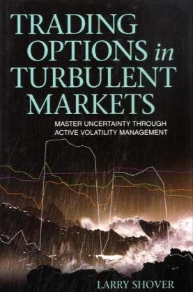 Trading Options in Turbulent Markets: Master Uncertainty Through Active Volatility Management (Bloomberg Financial)