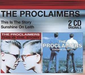 Sunshine On Leith This Is The Story By The Proclaimers