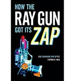 img - for By Stephen R. Wilk How the Ray Gun Got Its Zap: Odd Excursions into Optics [Hardcover] book / textbook / text book