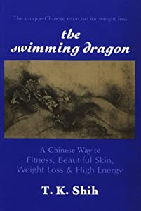 SWIMMING DRAGON: A Chinese Way to Fitness, Beautiful Skin, Weight Loss, and High Energy [Paperback] — by Tzu Kuo Shih
