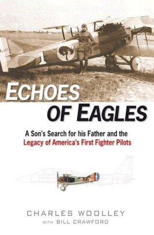 Echoes of Eagles: A Son, a Father and America's First Fighter Pilots, Charles Woolley, Bill Crawford