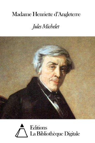 Jules Michelet - Madame Henriette d'Angleterre