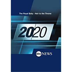 20/20: The Royal Baby - Heir to the Throne: 7/23/13