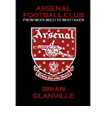 Brian Glanville Arsenal Football Club: From Woolwich to Whittaker