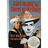 Ain't Nothin As Sweet As My Baby: The Story of Hank Williams' Lost Daughter