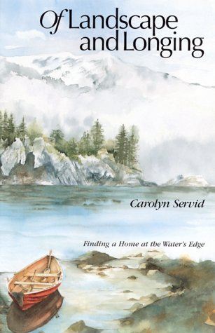 Of Landscape and Longing: Finding a Home at the Water's Edge (The World As Home), Carolyn Servid