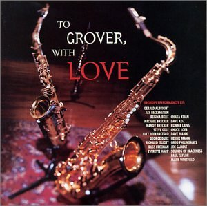 To Grover, with Love by Jason Miles, Russ Freeman, Regina Belle, Dave Koz and Richard Elliot
