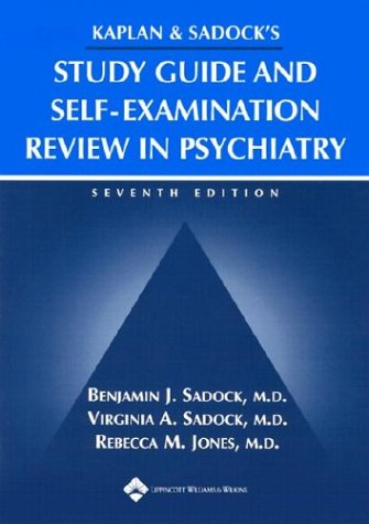 Kaplan and Sadock's Study Guide and Self-Examination Review in Psychiatry (STUDY GUIDE/SELF EXAM REV/ SYNOPSIS OF PSYCHI