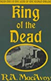 King of the Dead R. A. MacAvoy