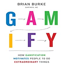 Gamify: How Gamification Motivates People to Do Extraordinary Things | Livre audio Auteur(s) : Brian Burke Narrateur(s) : Steven Menasche