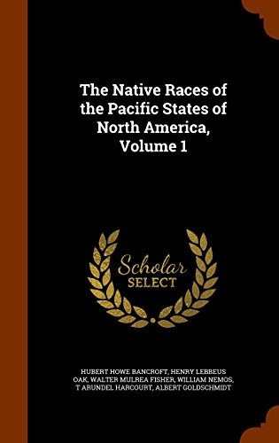 The Native Races of the Pacific States of North America, Volume 1