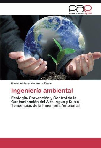 Ingenieria ambiental: Ecologia- Prevencion y Control de la Contaminacion del Aire, Agua y Suelo - Tendencias de la Ingenieria Ambiental  [Martinez - Prado, Maria Adriana] (Tapa Blanda)